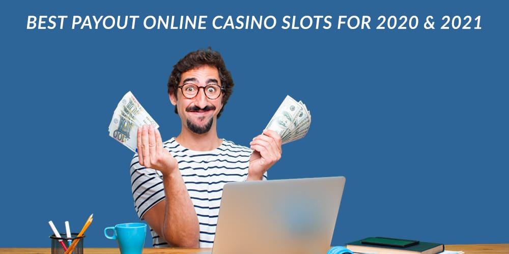 Best Payout Online Slots for 2020 and 2021